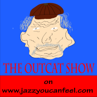 The Outcat Show on www.jazzyoucanfeel.com