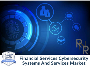 Financial Services Cyber Security Systems And Services Market, Financial Services Cyber Security Systems And Services, Financial Services Cyber Security Systems And Services Market analysis, Financial Services Cyber Security Systems And Services Market Re