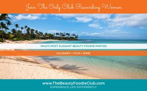 Men, Women Love to Party in Maui...Join The Club to Gift Them Our Fun Beauty Foodie Trips