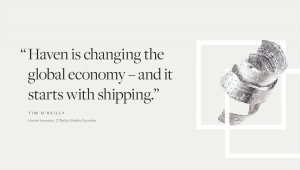 Haven is changing the global economy -and it starts with shipping